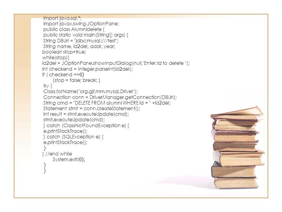 import java.sql.*; import javax.swing.JOptionPane; public class Alumnidelete { public static void main(String[] args) {